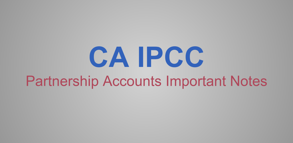 CA IPCC Partnership Accounts Important Notes