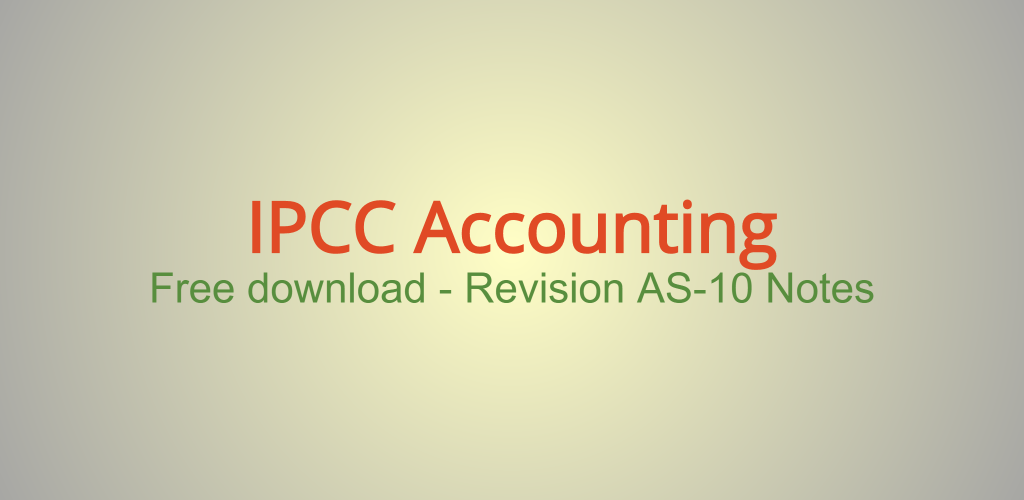 IPCC Accounting Revised AS-10 Notes
